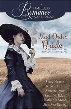 Mail Order Brides by Stacy Henrie, Kristin Holt, Annette Lyon, Sarah M. Eden, Heather B. Moore & Sian Ann Bessey